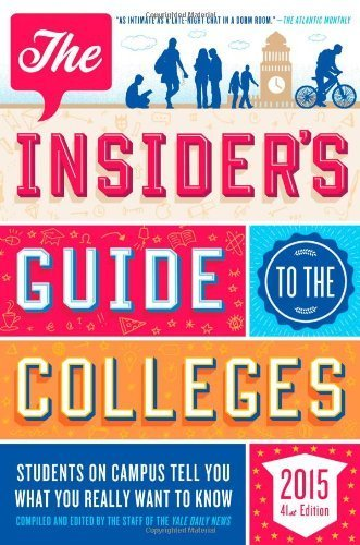 The Insider's Guide to the Colleges, 2015: Students on Campus Tell You What You Really Want to Know, 41st Edition by Yale Daily News Staff (2014-07-01)