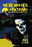 Front cover for the book Werewolves of Wisconsin and Other American Myths, Monsters and Ghosts by Andy Fish