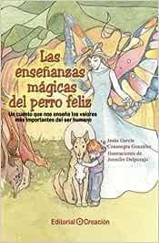 Las enseñánzas mágicas del perro feliz (Historias Mágicas)