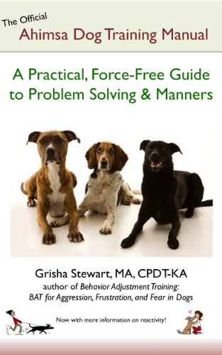 The Official Ahimsa Dog Training Manual: A Practical, Force-Free Guide to Problem Solving & Manners ()