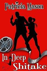 In Deep Shitake: A Humorous Romantic Suspense (Shitake Mystery Series Book 1)