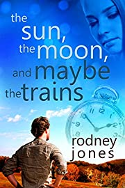 The Sun, the Moon, and Maybe the Trains (John and Tess Book 1)