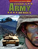 Today's Army Heroes, Joyce L. Markovics and Fred J. Pushies, 1617724459