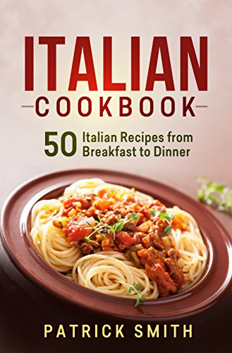 Italian cookbook 50 italian recipes from breakfast to dinner italian cookbook 50 italian recipes from breakfast to dinner italian recipes italian cookbook forumfinder Gallery