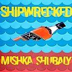 Shipwrecked | Mishka Shubaly