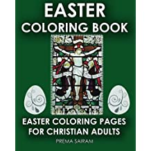 Easter Coloring Book: Easter Coloring Pages For Christian Adults: 2016 Easter Color Book With Traditional Religious Images & Modern Day Color In Pictures for Grown Ups