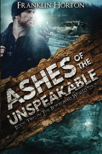 Ashes Of The Unspeakable: Book Two in The Borrowed World Series (Volume 2)
