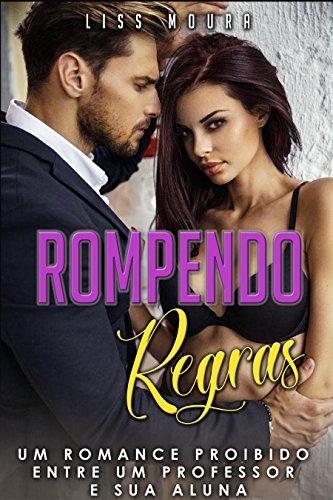 Rompendo regras: Um romance proibido entre um professor e sua aluna (Romance contemporâneo)