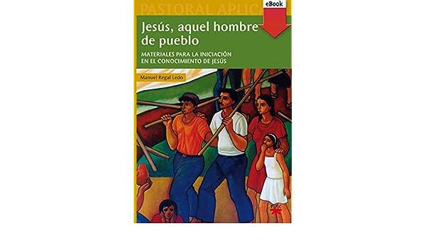 Jesús, aquel hombre de pueblo (eBook-ePub) (Pastoral Aplicada nº 31) (Spanish Edition) - Kindle edition by Manuel Regal Ledo, Carmen Soto.