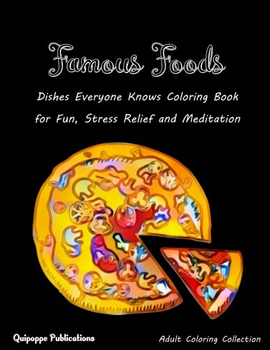 Famous Foods: Dishes Everyone Knows Coloring Book for Fun, Stress Relief and Meditation by Quipoppe Publications