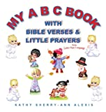 My Abc Book with Bible Verses and Little Prayers, Kathy Sherry-Ann Alexis, 1628711183