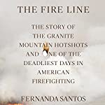 The Fire Line: The Story of the Granite Mountain Hotshots | Fernanda Santos