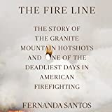 The Fire Line: The Story of the Granite Mountain Hotshots