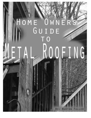 Home Owners guide to Metal Roofing: Metal roofing install guide (Volume 1) (Metal Roofing Books)