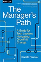The Manager's Path: A Guide for Tech Leaders Navigating Growth and Change Front Cover