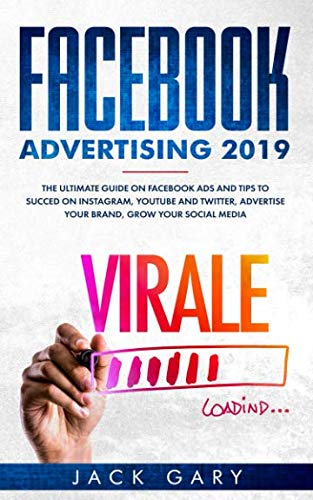 Facebook Advertising 2019: The Ultimate Guide on Facebook ads and Tips to Succed on Instagram, Youtube and Twitter, Advertise your Brand, Grow your Social Media (Ultimate Marketing Hacks)