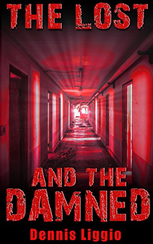 #freebooks – Searching for a lost girl in a broken down mental hospital where reality is breaking down, horror novel The Lost and the Damned by Dennis Liggio is free for the next few days!
