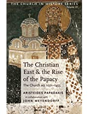The Christian East and the Rise of the Papacy: The Church 1071-1453 A.D (Church History)