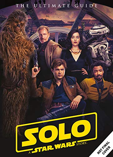 - Solo: A Star Wars Story Ultimate Guide