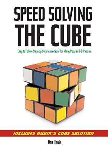 Speedsolving the Cube Easy-to-Follow, Step-by-Step Instructions for Many Popular 3-D Puzzles [Harris, Dan] (Tapa Blanda)
