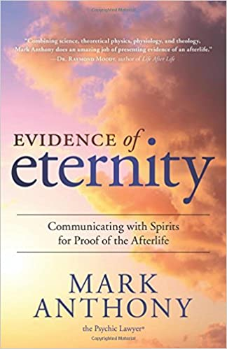 Evidence of Eternity: Communicating with Spirits for Proof of the Afterlife by Mark Anthony