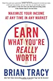 Earn What You're Really Worth, Brian Tracy, 1593156308