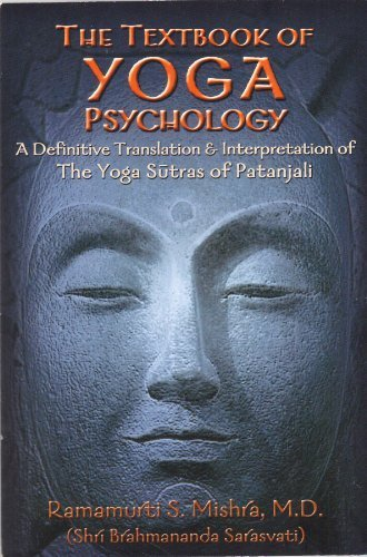 The Textbook of Yoga Psychology: A Definitive Translation & Interpretation of The Yoga Sutras of Patanjali by M.D. (