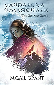 Magdalena Gottschalk: The Slippery Slope by [Grant, M. Gail]