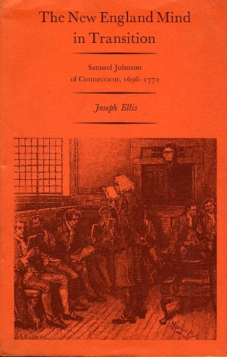 The New England Mind in Transition: Samuel Johnson of Connecticut, 1696-1772