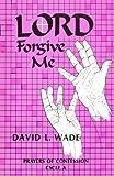 Lord, Forgive Me, David L. Wade, 155673140X