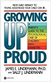 img - for Growing Up Proud: A Parent's Guide to the Psychological Care of by James E. Lindemann (1992-01-05) book / textbook / text book