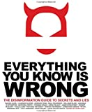 Everything You Know Is Wrong: This Disinformation Guide to Secrets & Lies