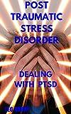 Post Traumatic Stress Disorder: Dealing With PTSD (Mental Illness)