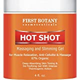 Hot Shot Slimming Gel and Massaging Gel 4 fl. oz Great for Muscle Relaxation and Massage Best Anti Cellulite Cream With Intense Thermogenic Action. by First Botany Cosmeceuticals