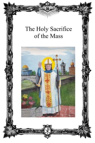 Download The Holy Sacrifice of the Mass: Saint Antoninus Catholic Mission pdf epub