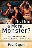 Is God a Moral Monster?: Making Sense Of The Old