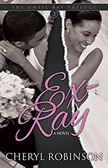 Ex-Ray: Book Two of the Until Ray Trilogy by [Robinson, Cheryl]