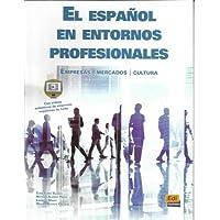 El Espanol en Entornos Profesionales: Empresas - Mercados - Cultura