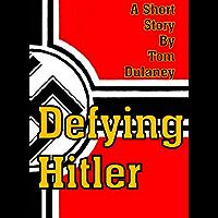 Defying Hitler (Short Stories by Tom Dulaney)