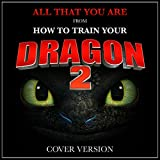"""All That You Are (From """"How To Train Your Dragon 2"""")"""