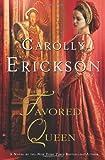 The Favored Queen, Carolly Erickson, 0312596901