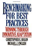 Benchmarking for Best Practices: Winning Through Innovative Adaptation