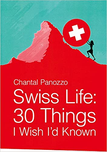 Swiss life 30 things i wish id known chantal panozzo swiss life 30 things i wish id known chantal panozzo 9780990315506 amazon books fandeluxe Choice Image