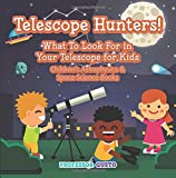 Telescope Hunters! What to Look for in Your Telescope for Kids - Children's Astrophysics & Space Science Books