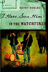 I Have Seen Him in the Watchfires (Civil War Series #2)