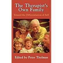 The Therapist's Own Family: Toward the Differentiation of Self: Towards the Differentiation of Self by Peter Titelman (1977-07-07)