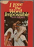 I Love the Word Impossible, Ann Kiemel, 0842315756