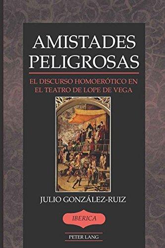Amistades Peligrosas: El discurso homoerotico en el teatro de Lope de Vega (Iberica)  (Spanish Edition) [Julio Gonzalez-Ruiz] (Tapa Dura)