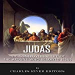 Judas: The Controversial Life of the Apostle Who Betrayed Jesus |  Charles River Editors