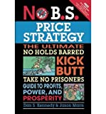 img - for [(No B.S. Price Strategy: The Ultimate No Holds Barred, Kick Butt, Take No Prisoners Guide to Profits, Power, and Prosperity )] [Author: Dan S. Kennedy] [Jun-2011] book / textbook / text book